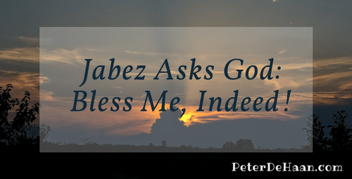 Jabez Asks God: Bless Me, Indeed!