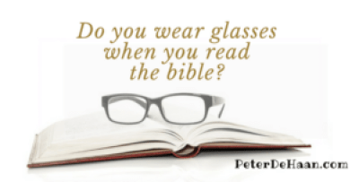 Do You Wear Glasses When You Read the Bible?