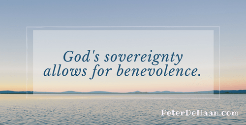 God's Sovereignty Allows Him to be Benevolent
