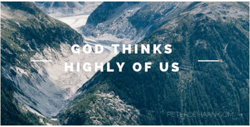 God Thinks Highly of Us