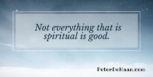 Just Because it's Spiritual Doesn't Mean it's Good