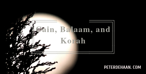 Cain, Balaam, and Korah