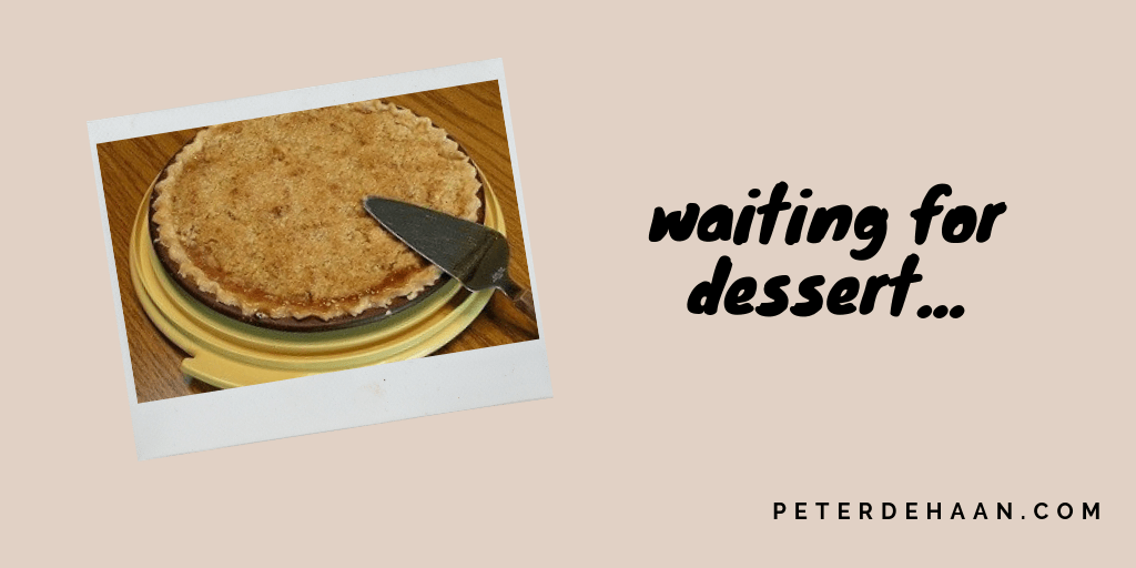 Why I'm Willing to Wait for Dessert