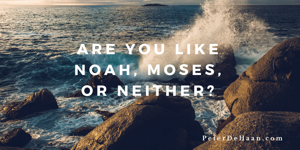Are You Like Noah, Moses, or Neither?
