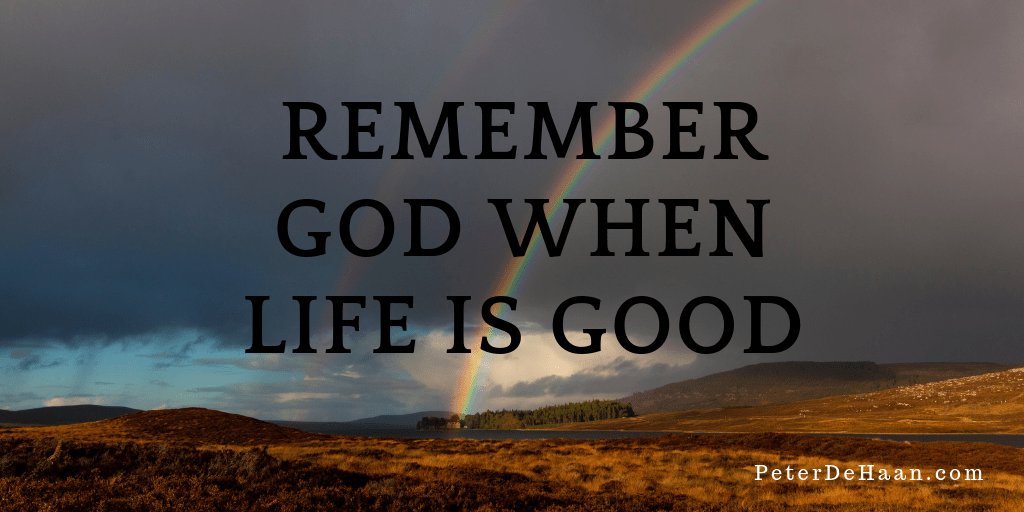 Remember God in the Good Times