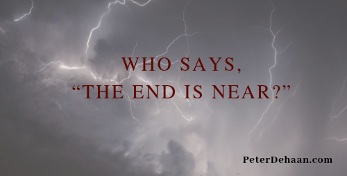 """Who Says, """"The End Is Near?"""""""