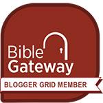 Bible Gateway Blogger Grid Member