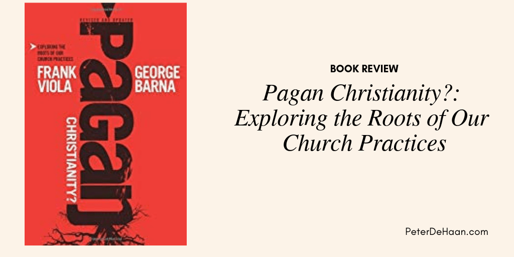 Book Review: Pagan Christianity?
