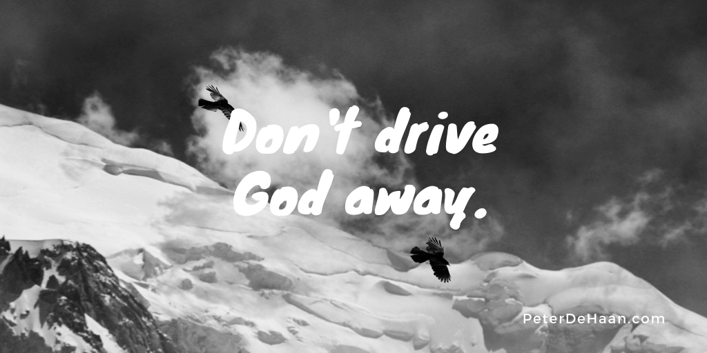 Don't Drive God Away