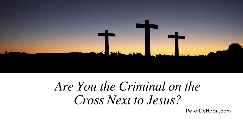 Are You Like the Criminal on the Cross Next to Jesus?