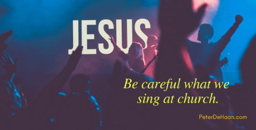 Be Careful What We Sing at Church