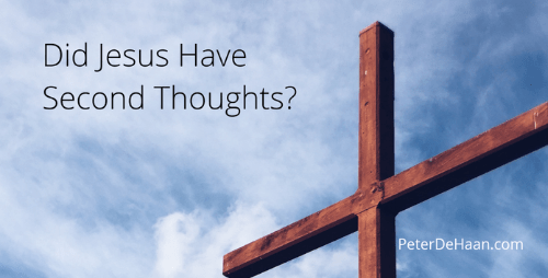Did Jesus Have Second Thoughts?