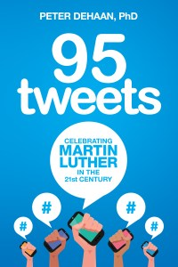 95 Tweets - Celebrating Martin Luther in the 21st Century