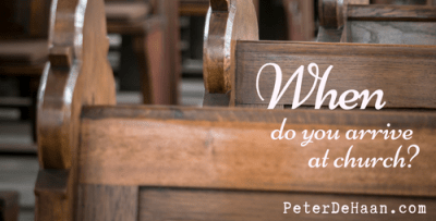 When do you arrive at church?