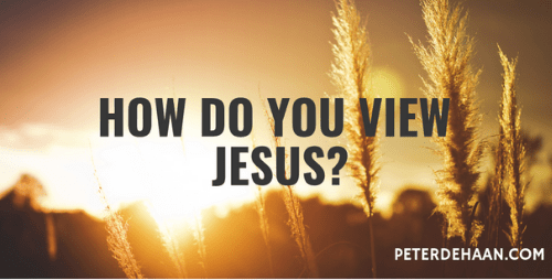 How Do You View Jesus?