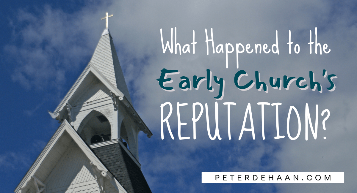 The Early Church Had a Great Reputation. What Happened?