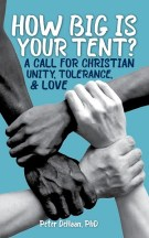 Big Is Your Tent: A Call for Christian Unity, Tolerance, and Love, by Peter DeHaan, PhD