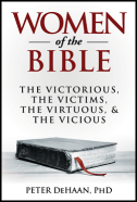 Women of the Bible: The Victorious, the Victims, the Virtuous, and the Vicious, by Peter DeHaan, PhD