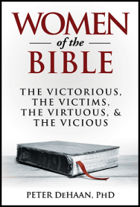 Women of the Bible: The Victorious, the Victims, the Virtuous, & the Vicious