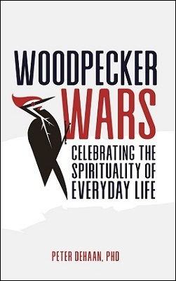 Woodpecker Wars: Celebrating the Spirituality of Everyday Life