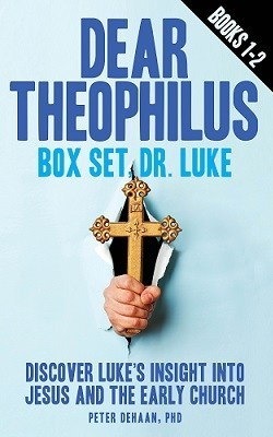 Dear Theophilus, Dr. Luke (books 1 & 2): Discover Luke's Insight into Jesus and the Early Church
