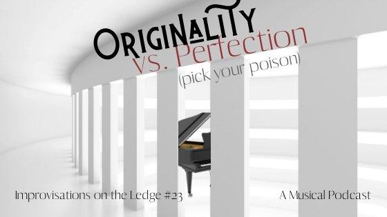 IOTL #23: Originality vs. Perfection