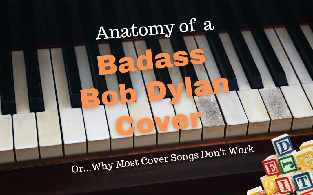 Anatomy of a Badass Bob Dylan Cover