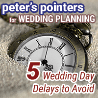 Peter's Pointers: 5 Wedding Day Delays to Avoid