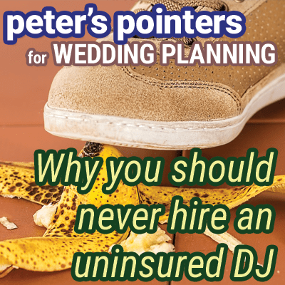 Peter's Pointers: Never Hire an Uninsured Wedding DJ