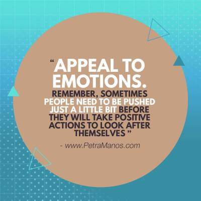 Appeal to emotions. remember sometimes people need to be pushed just a little bit before they will take positive actions to look after themselves.