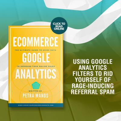 Using Google Analytics Filters to Rid Yourself of Rage-Inducing Referral Spam