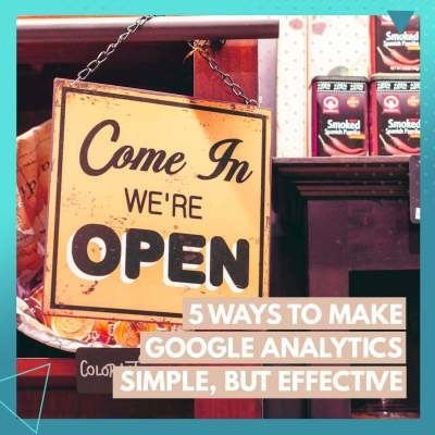 5 Ways to Make Google Analytics SIMPLE (But Effective)