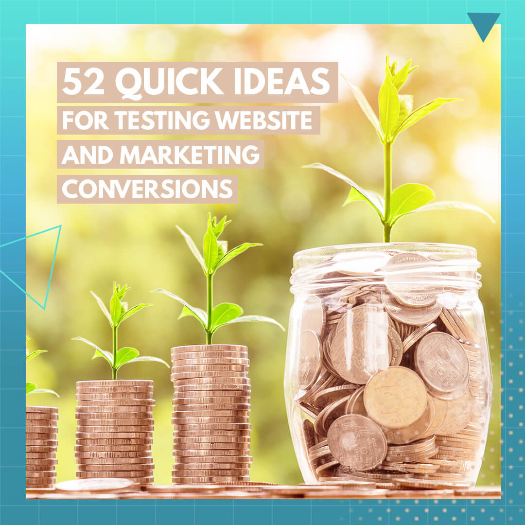 52 Quick Ideas for Testing Website and Marketing Conversions