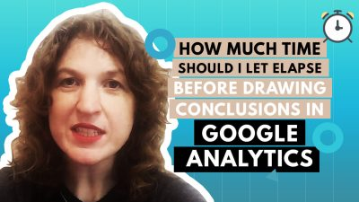 How Much Time Should I Let Elapse Before Drawing Conclusions In Google Analytics?