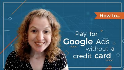 [Video] How To Pay For Google Ads Without a Credit Card