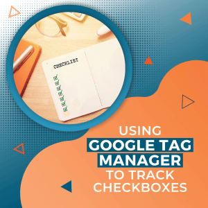 Using Google Tag Manager to Track The Value of Checkboxes