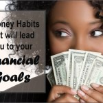 4 Simple Money Habits that will lead you to your Financial Goals