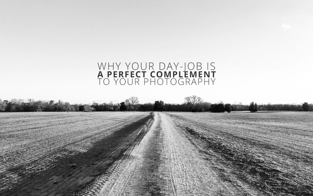 Why Your Day-Job is a Perfect Complement to Your Photography