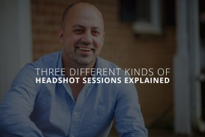 Three Different Kinds of Headshot Sessions Explained