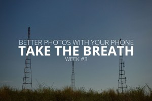 Better Photos with Your Phone Take the Breath