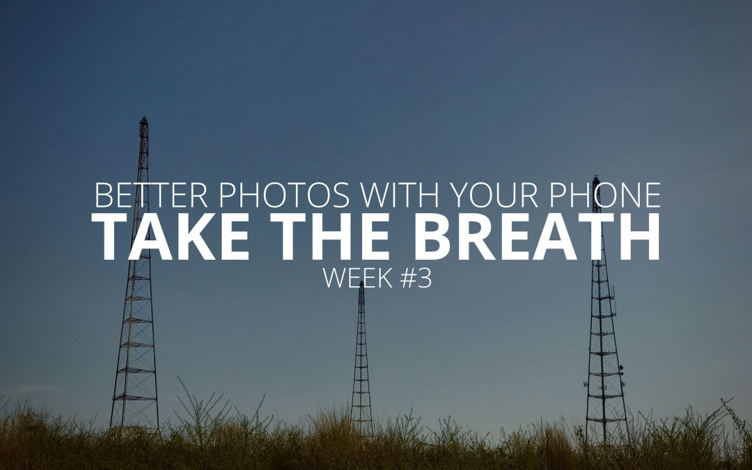 Better Photos with Your Phone: Take the Breath