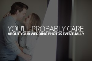 You'll Probably Care About Your Wedding Photos Eventually