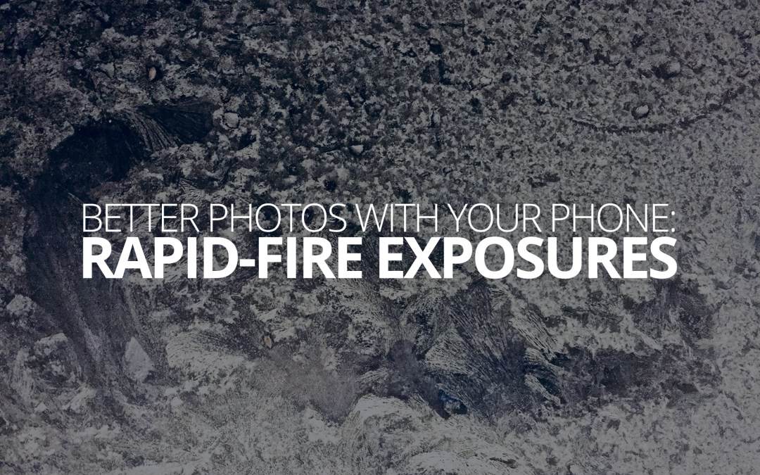 Better Photos with Your Phone: Rapid-Fire Exposures
