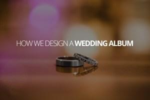 How We Design a Wedding Album