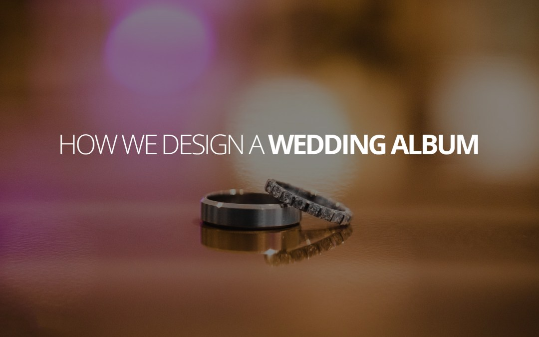 How We Design a Wedding Album