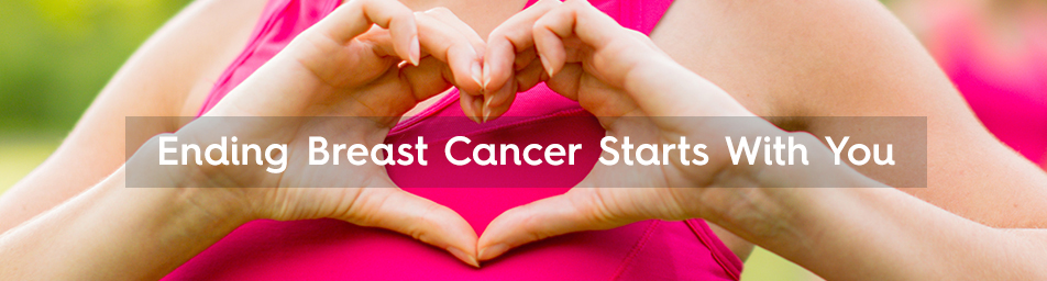 Ending Breast Cancer Starts with You