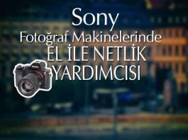 SONY FOTOĞRAF MAKİNELERİNDE MANUEL NETLİK YARDIMCISI