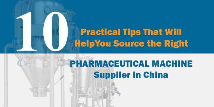 pharmaceutical machine supplier in china: 10 Practical Tips That Will Help You Source the Right Pharmaceutical Machine Supplier in China