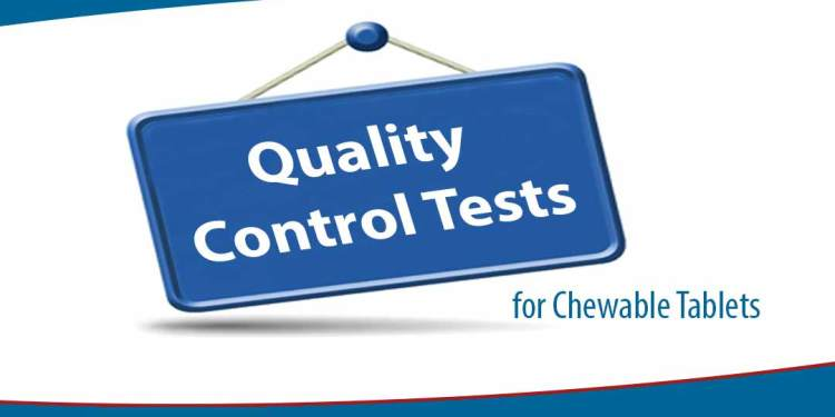Quality Control Tests for Chewable Tablets