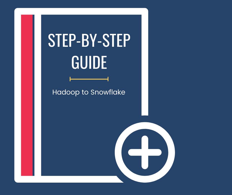 Hadoop to Snowflake Migration Guide